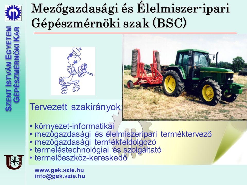 S ZENT I STVÁN E GYETEM G ÉPÉSZMÉRNÖKI K AR S ZENT I STVÁN E GYETEM G ÉPÉSZMÉRNÖKI K AR Mezőgazdasági és Élelmiszer-ipari Gépészmérnöki szak (BSC) Ter
