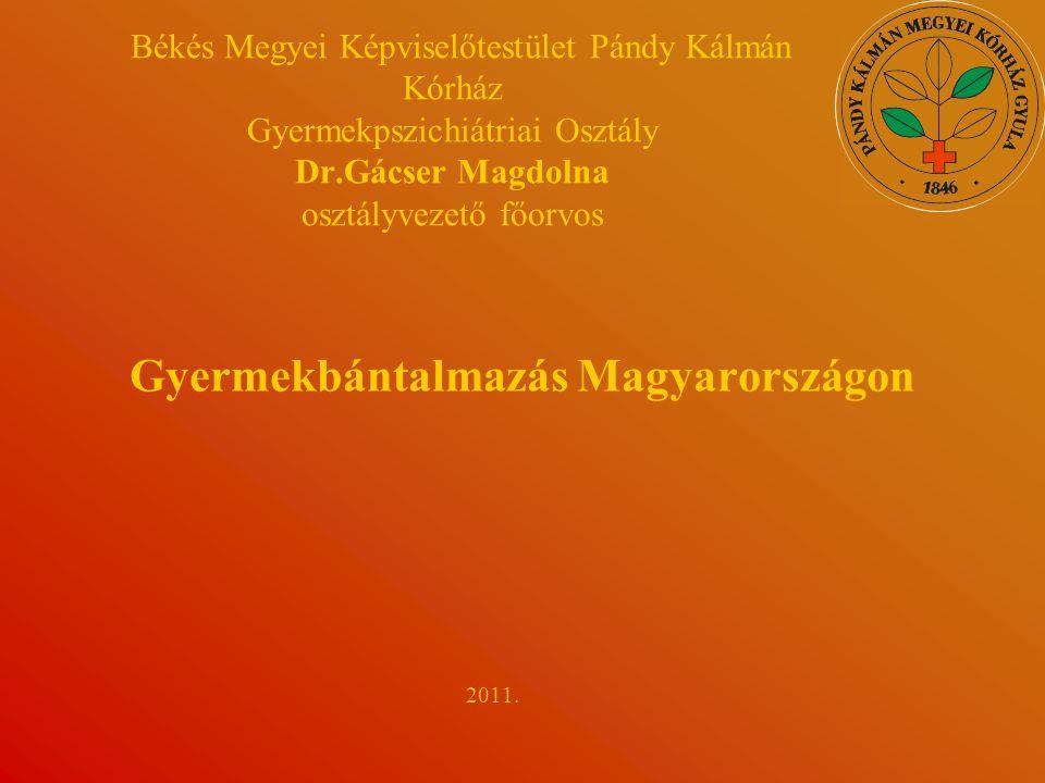 Békés Megyei Képviselőtestület Pándy Kálmán Kórház Gyermekpszichiátriai Osztály Dr.Gácser Magdolna osztályvezető főorvos Gyermekbántalmazás Magyarországon 2011.