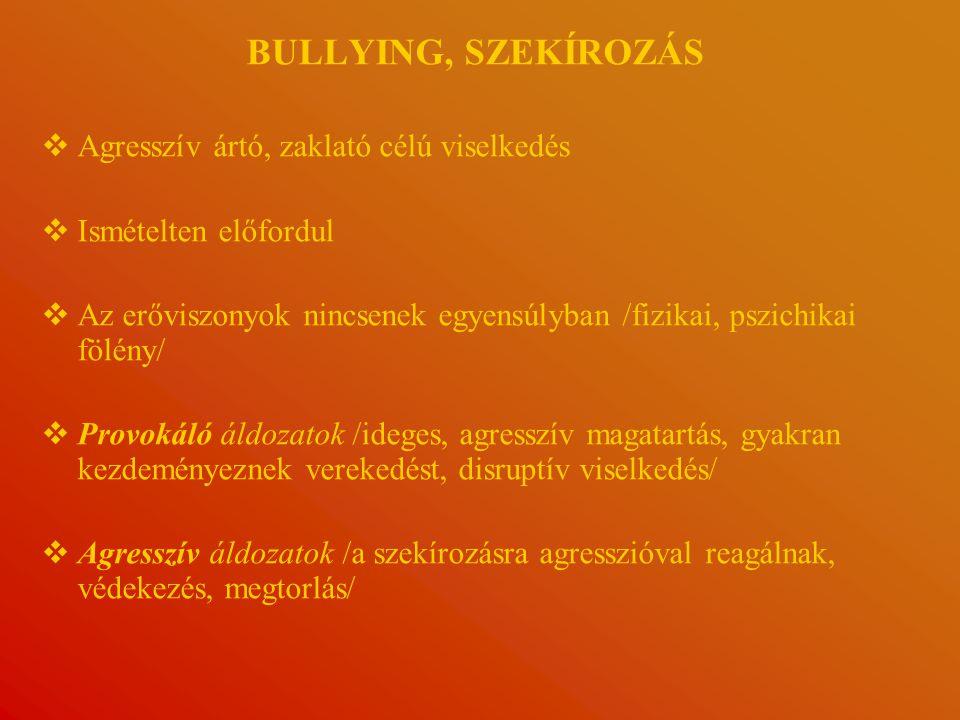 BULLYING, SZEKÍROZÁS   Agresszív ártó, zaklató célú viselkedés   Ismételten előfordul   Az erőviszonyok nincsenek egyensúlyban /fizikai, pszichikai fölény/   Provokáló áldozatok /ideges, agresszív magatartás, gyakran kezdeményeznek verekedést, disruptív viselkedés/   Agresszív áldozatok /a szekírozásra agresszióval reagálnak, védekezés, megtorlás/
