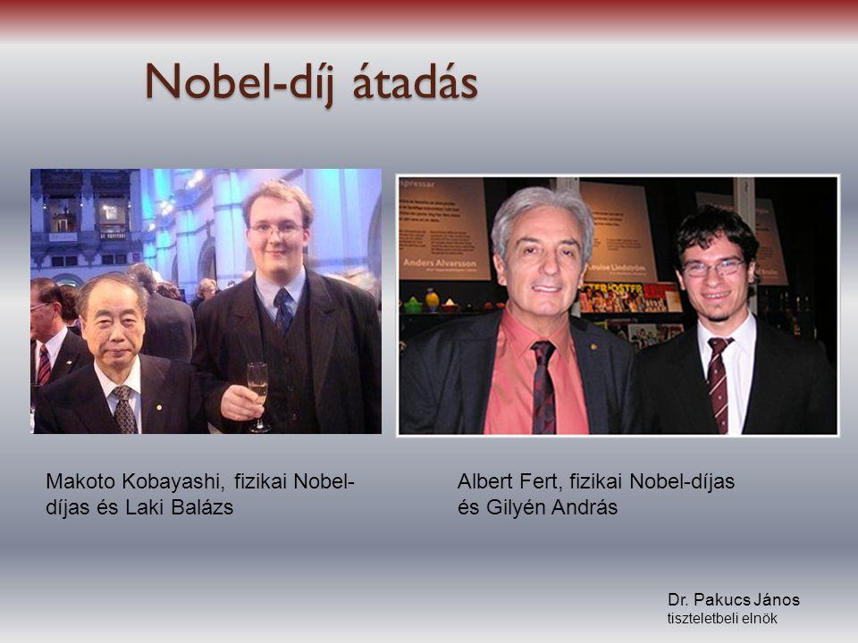 Nobel-díj átadás Makoto Kobayashi, fizikai Nobel- díjas és Laki Balázs Albert Fert, fizikai Nobel-díjas és Gilyén András Dr. Pakucs János tiszteletbel