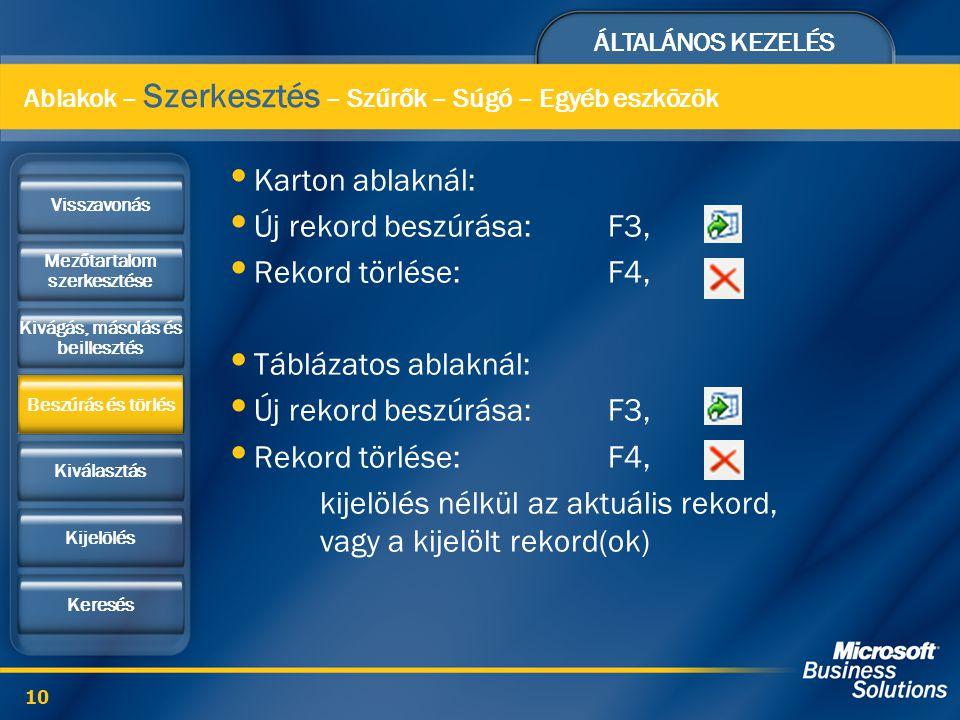 ÁLTALÁNOS KEZELÉS 10 Karton ablaknál: Új rekord beszúrása:F3, Rekord törlése:F4, Táblázatos ablaknál: Új rekord beszúrása:F3, Rekord törlése:F4, kijel
