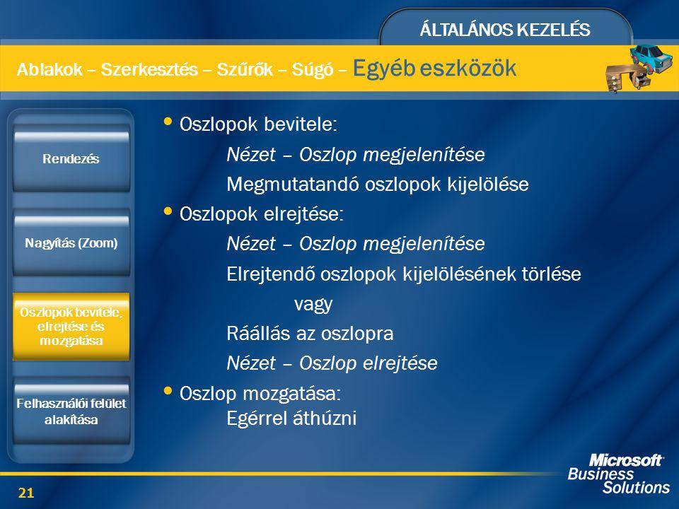 ÁLTALÁNOS KEZELÉS 21 Oszlopok bevitele: Nézet – Oszlop megjelenítése Megmutatandó oszlopok kijelölése Oszlopok elrejtése: Nézet – Oszlop megjelenítése
