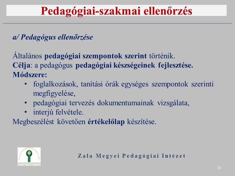 Pedagógiai-szakmai ellenőrzés Zala Megyei Pedagógiai Intézet 10 a/ Pedagógus ellenőrzése Általános pedagógiai szempontok szerint történik.