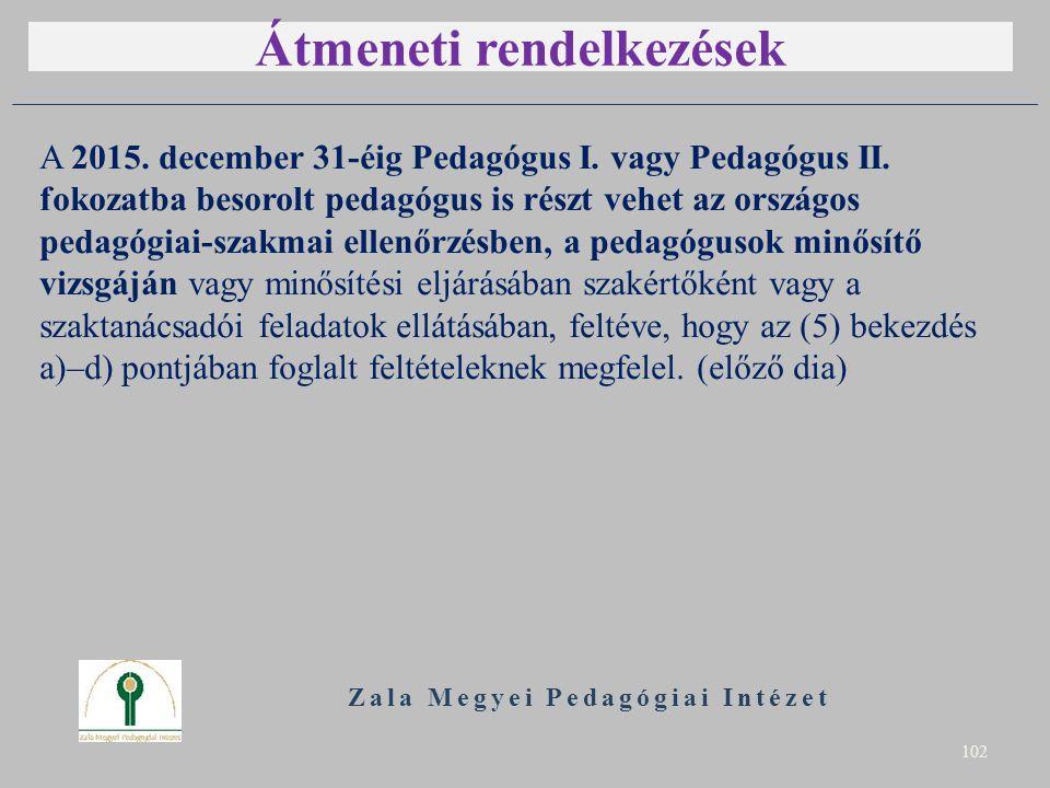 Átmeneti rendelkezések A 2015. december 31-éig Pedagógus I. vagy Pedagógus II. fokozatba besorolt pedagógus is részt vehet az országos pedagógiai-szak