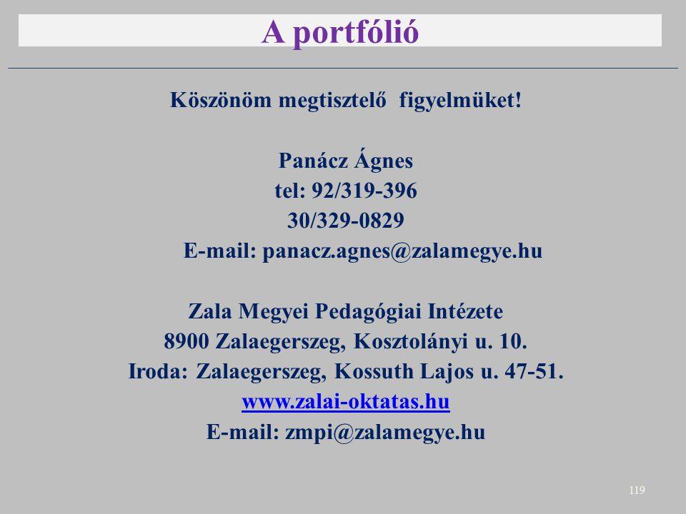 A portfólió Köszönöm megtisztelő figyelmüket! Panácz Ágnes tel: 92/319-396 30/329-0829 E-mail: panacz.agnes@zalamegye.hu Zala Megyei Pedagógiai Intéze