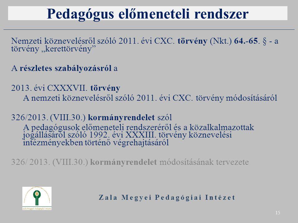 """Pedagógus előmeneteli rendszer Nemzeti köznevelésről szóló 2011. évi CXC. törvény (Nkt.) 64.-65. § - a törvény """"kerettörvény"""" A részletes szabályozásr"""