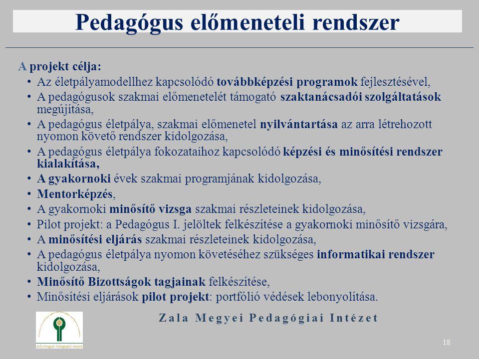 Pedagógus előmeneteli rendszer A projekt célja: Az életpályamodellhez kapcsolódó továbbképzési programok fejlesztésével, A pedagógusok szakmai előmenetelét támogató szaktanácsadói szolgáltatások megújítása, A pedagógus életpálya, szakmai előmenetel nyilvántartása az arra létrehozott nyomon követő rendszer kidolgozása, A pedagógus életpálya fokozataihoz kapcsolódó képzési és minősítési rendszer kialakítása, A gyakornoki évek szakmai programjának kidolgozása, Mentorképzés, A gyakornoki minősítő vizsga szakmai részleteinek kidolgozása, Pilot projekt: a Pedagógus I.