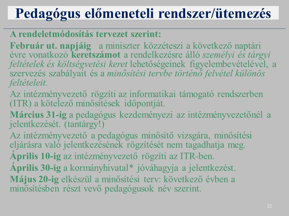 Pedagógus előmeneteli rendszer/ütemezés A rendeletmódosítás tervezet szerint: Február ut. napjáig a miniszter közzéteszi a következő naptári évre vona
