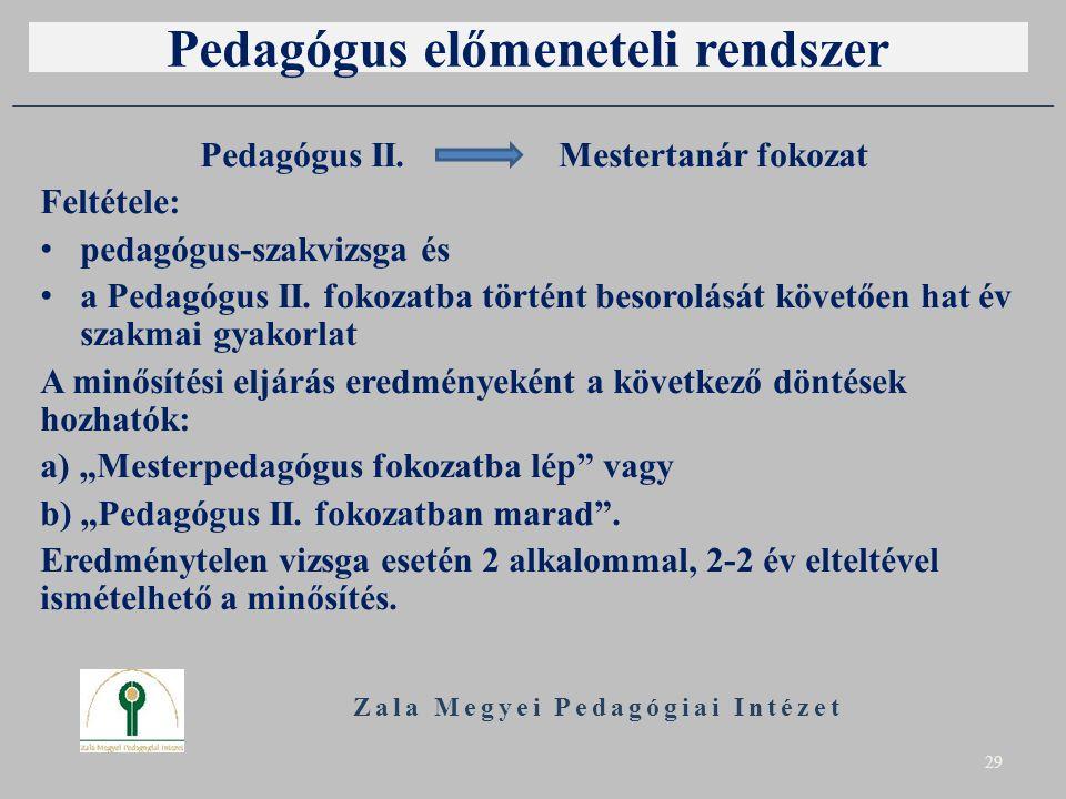 Pedagógus előmeneteli rendszer Pedagógus II. Mestertanár fokozat Feltétele: pedagógus-szakvizsga és a Pedagógus II. fokozatba történt besorolását köve