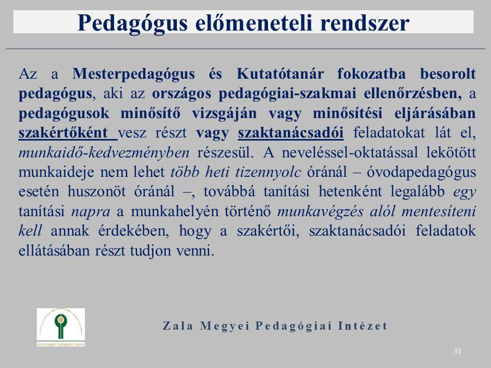 Pedagógus előmeneteli rendszer Az a Mesterpedagógus és Kutatótanár fokozatba besorolt pedagógus, aki az országos pedagógiai-szakmai ellenőrzésben, a pedagógusok minősítő vizsgáján vagy minősítési eljárásában szakértőként vesz részt vagy szaktanácsadói feladatokat lát el, munkaidő-kedvezményben részesül.