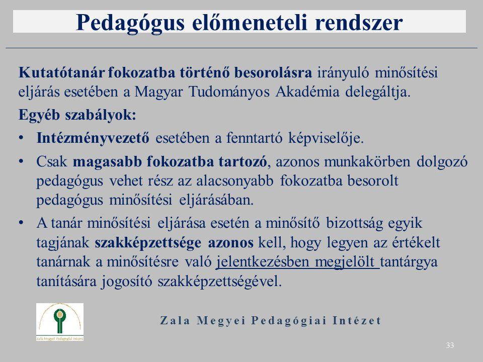 Pedagógus előmeneteli rendszer Kutatótanár fokozatba történő besorolásra irányuló minősítési eljárás esetében a Magyar Tudományos Akadémia delegáltja.