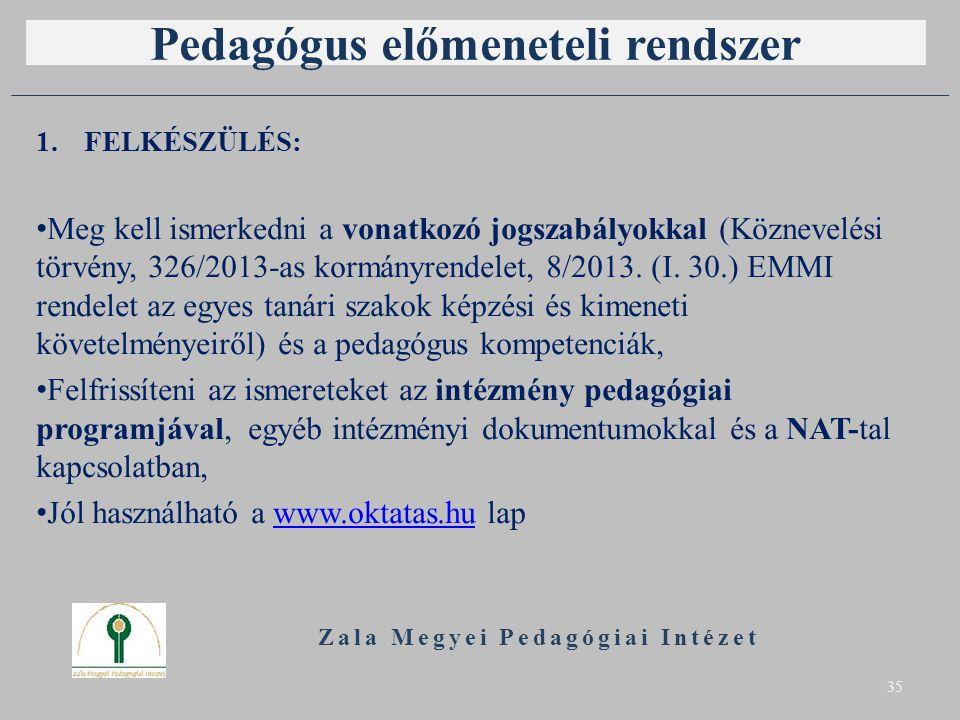 Pedagógus előmeneteli rendszer 1.FELKÉSZÜLÉS: Meg kell ismerkedni a vonatkozó jogszabályokkal (Köznevelési törvény, 326/2013-as kormányrendelet, 8/2013.