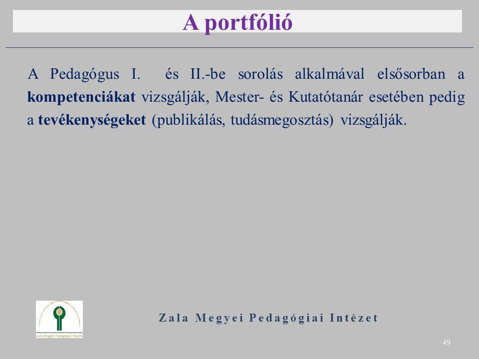 A portfólió A Pedagógus I. és II.-be sorolás alkalmával elsősorban a kompetenciákat vizsgálják, Mester- és Kutatótanár esetében pedig a tevékenységeke