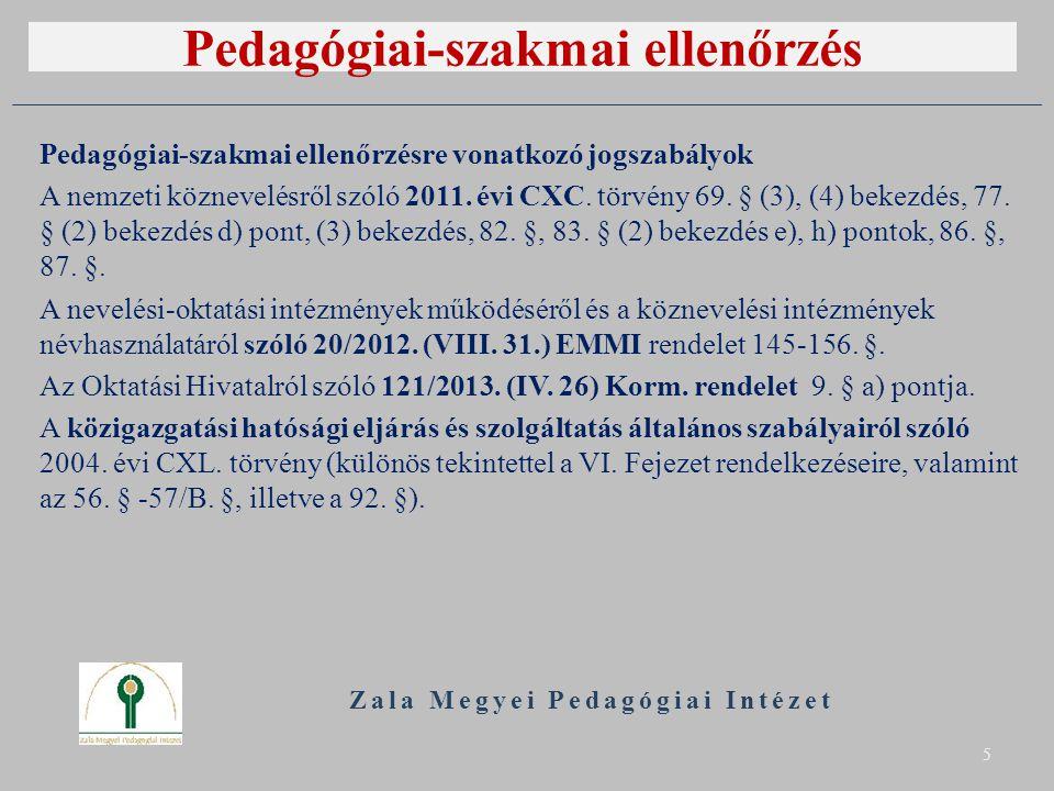 Pedagógiai-szakmai ellenőrzés Pedagógiai-szakmai ellenőrzésre vonatkozó jogszabályok A nemzeti köznevelésről szóló 2011. évi CXC. törvény 69. § (3), (