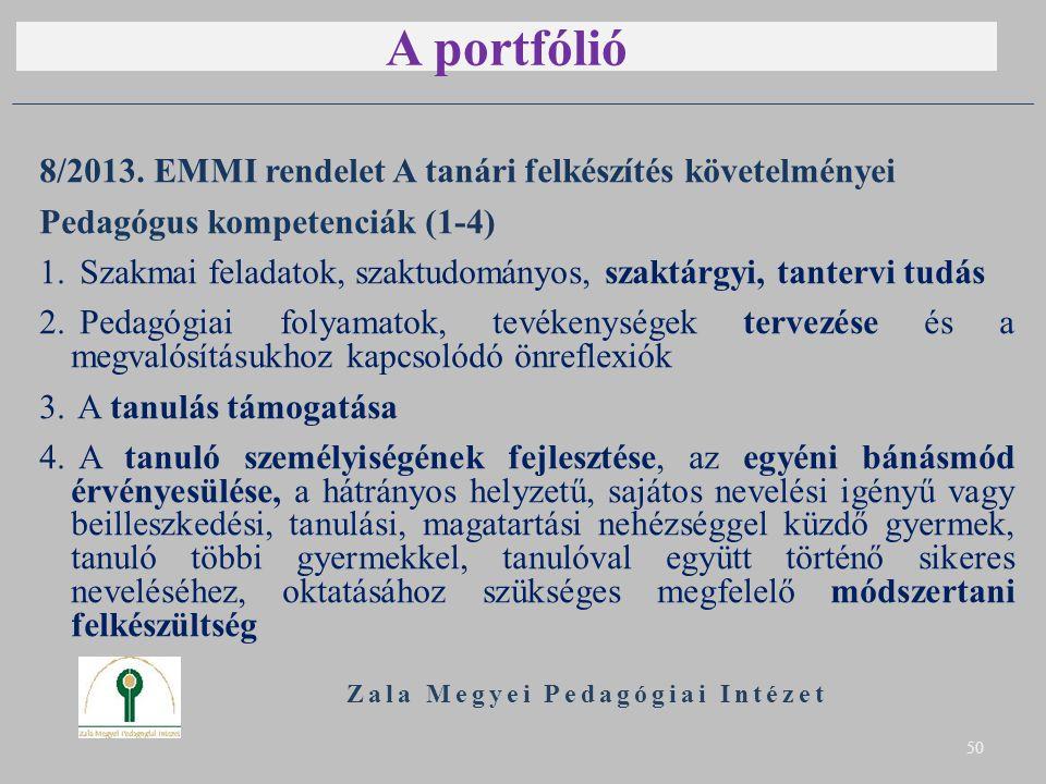 A portfólió 8/2013. EMMI rendelet A tanári felkészítés követelményei Pedagógus kompetenciák (1-4) 1. Szakmai feladatok, szaktudományos, szaktárgyi, ta