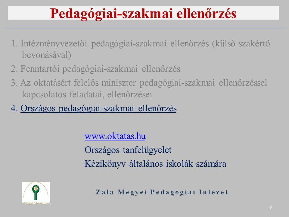 Pedagógiai-szakmai ellenőrzés 1. Intézményvezetői pedagógiai-szakmai ellenőrzés (külső szakértő bevonásával) 2. Fenntartói pedagógiai-szakmai ellenőrz