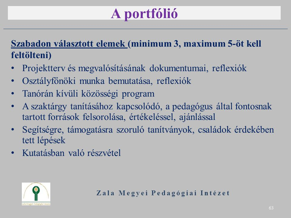 A portfólió Szabadon választott elemek (minimum 3, maximum 5-öt kell feltölteni) Projektterv és megvalósításának dokumentumai, reflexiók Osztályfőnöki