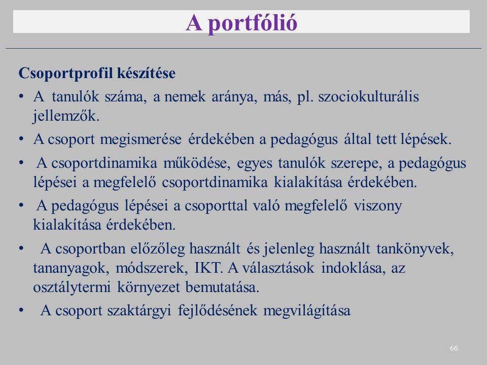 A portfólió Csoportprofil készítése A tanulók száma, a nemek aránya, más, pl. szociokulturális jellemzők. A csoport megismerése érdekében a pedagógus