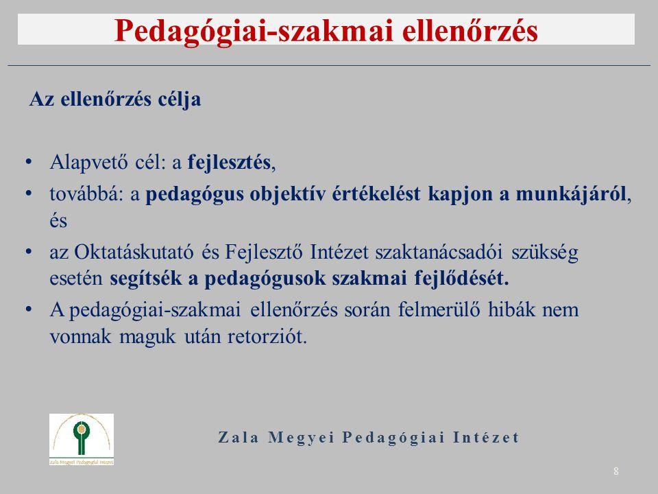 Pedagógiai-szakmai ellenőrzés Az ellenőrzés célja Alapvető cél: a fejlesztés, továbbá: a pedagógus objektív értékelést kapjon a munkájáról, és az Oktatáskutató és Fejlesztő Intézet szaktanácsadói szükség esetén segítsék a pedagógusok szakmai fejlődését.