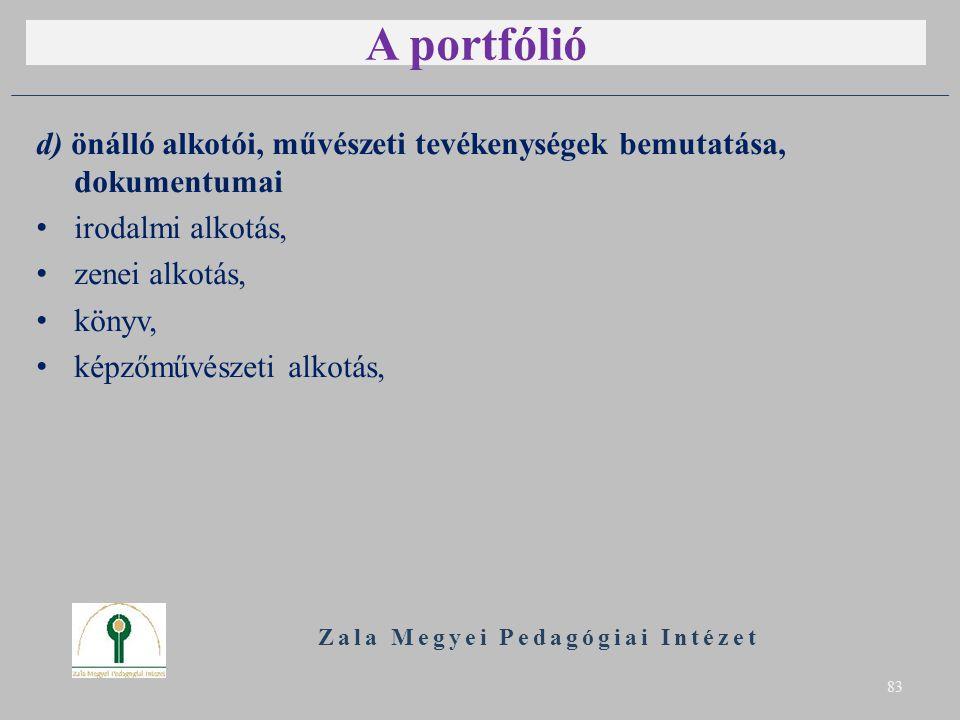 A portfólió d) önálló alkotói, művészeti tevékenységek bemutatása, dokumentumai irodalmi alkotás, zenei alkotás, könyv, képzőművészeti alkotás, Zala Megyei Pedagógiai Intézet 83