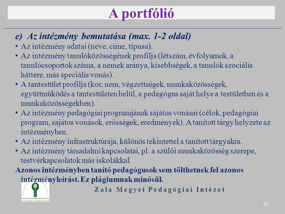 A portfólió Zala Megyei Pedagógiai Intézet 84 e) Az intézmény bemutatása (max. 1-2 oldal) Az intézmény adatai (neve, címe, típusa). Az intézmény tanul