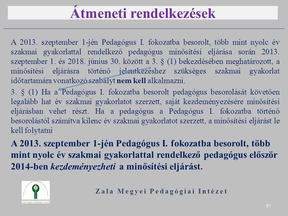 Átmeneti rendelkezések A 2013. szeptember 1-jén Pedagógus I. fokozatba besorolt, több mint nyolc év szakmai gyakorlattal rendelkező pedagógus minősíté