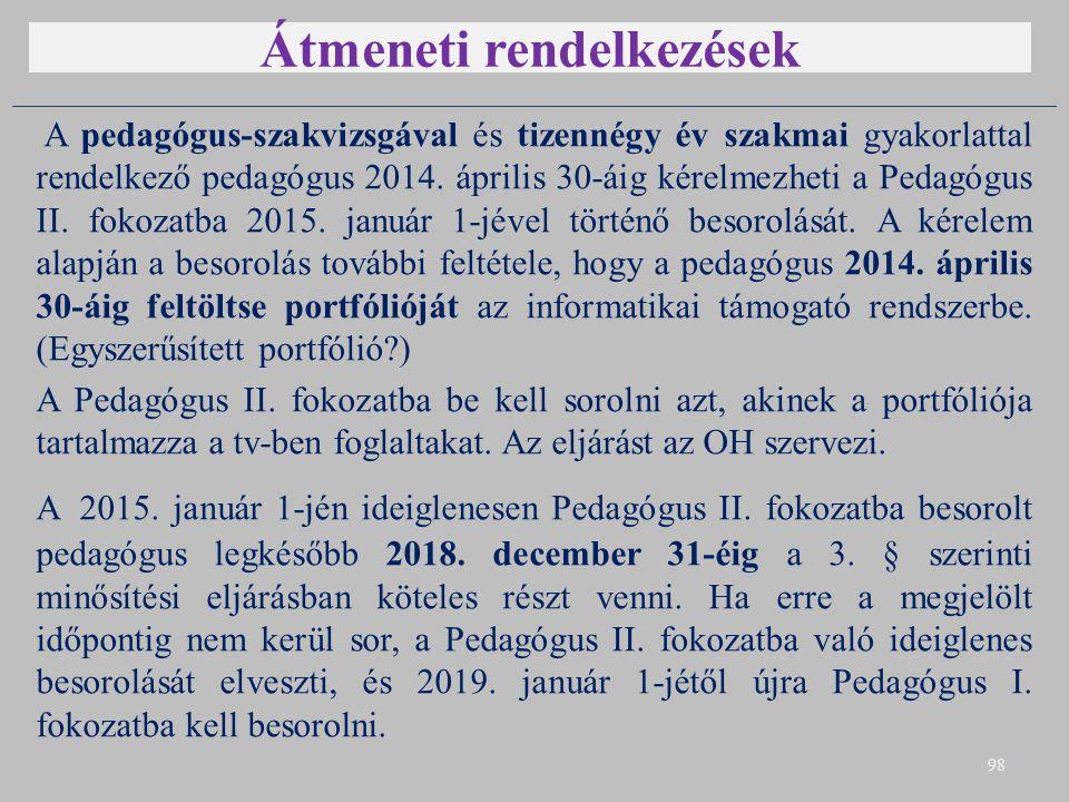 Átmeneti rendelkezések A pedagógus-szakvizsgával és tizennégy év szakmai gyakorlattal rendelkező pedagógus 2014. április 30-áig kérelmezheti a Pedagóg