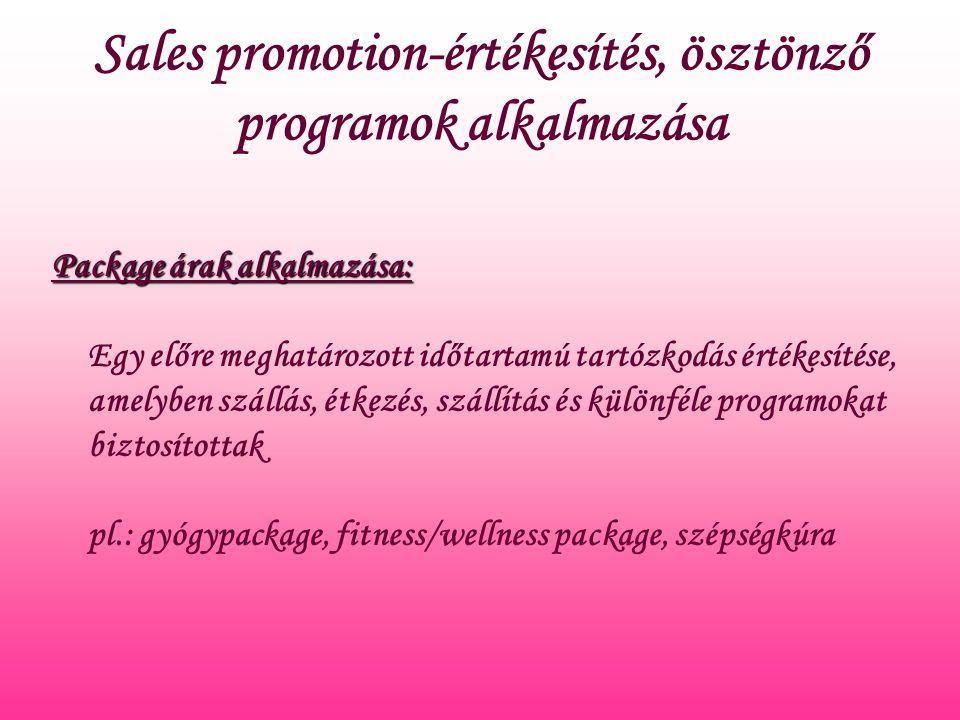 Sales promotion-értékesítés, ösztönző programok alkalmazása Package árak alkalmazása: Package árak alkalmazása: Egy előre meghatározott időtartamú tartózkodás értékesítése, amelyben szállás, étkezés, szállítás és különféle programokat biztosítottak pl.: gyógypackage, fitness/wellness package, szépségkúra