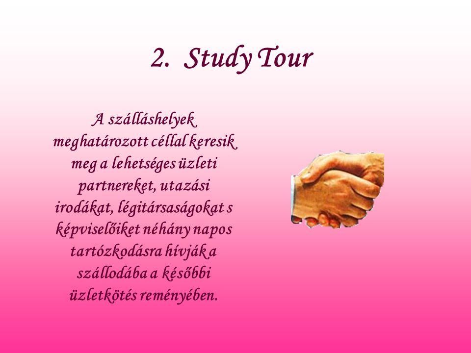 2. Study Tour A szálláshelyek meghatározott céllal keresik meg a lehetséges üzleti partnereket, utazási irodákat, légitársaságokat s képviselőiket néh