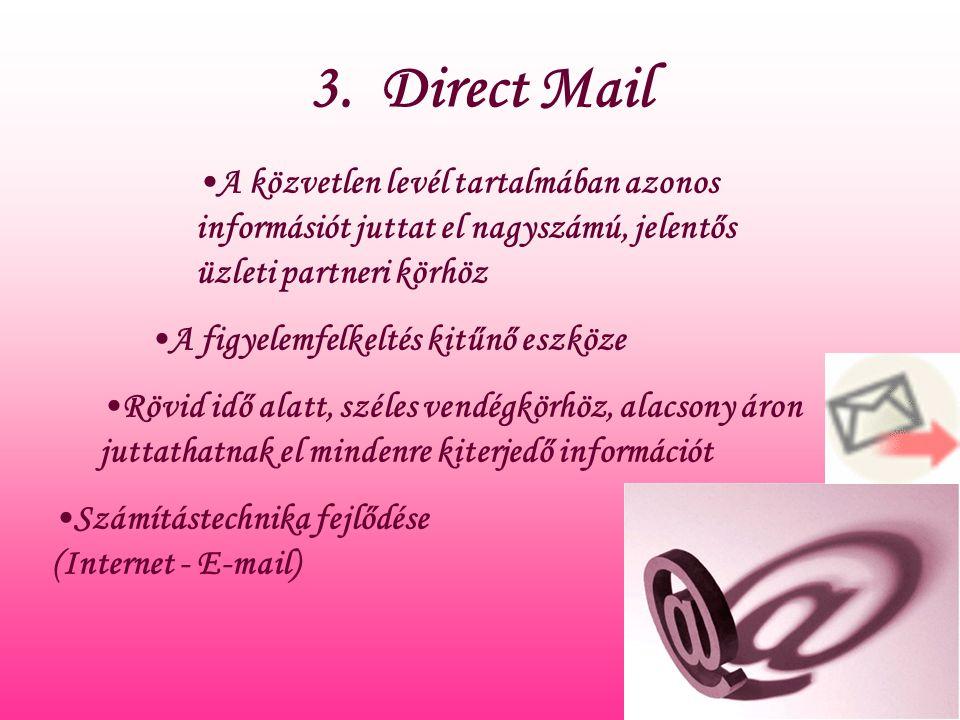 3. Direct Mail A közvetlen levél tartalmában azonos informásiót juttat el nagyszámú, jelentős üzleti partneri körhöz A figyelemfelkeltés kitűnő eszköz