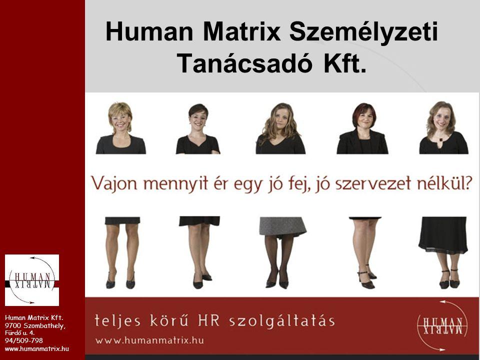 Human Matrix Kft. 9700 Szombathely, Fürdő u. 4. 94/509-798 www.humanmatrix.hu Human Matrix Személyzeti Tanácsadó Kft.