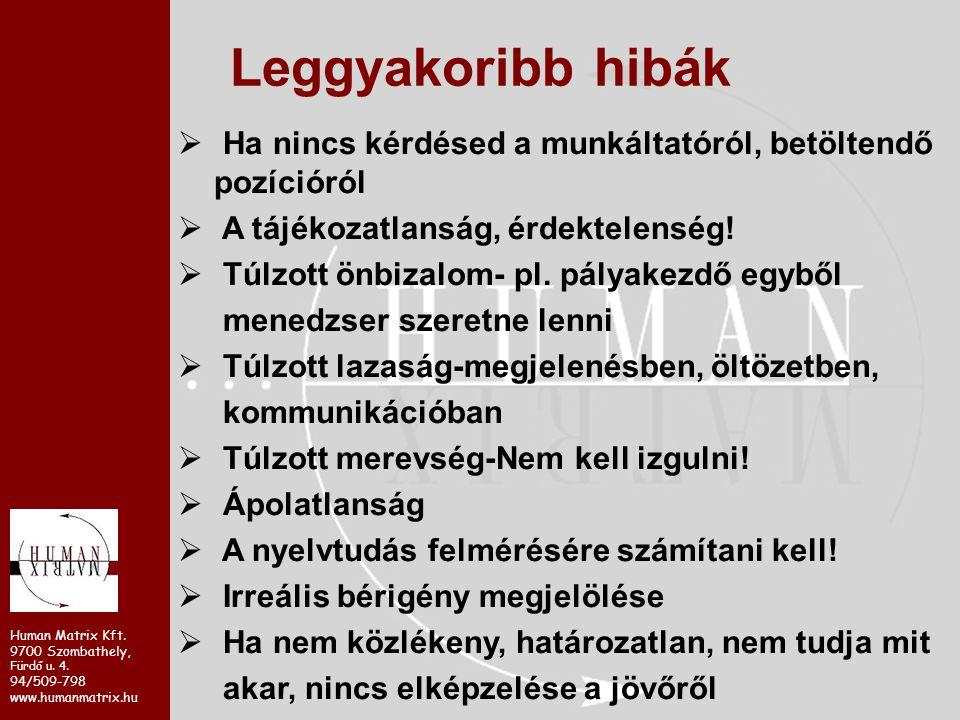 Human Matrix Kft. 9700 Szombathely, Fürdő u. 4. 94/509-798 www.humanmatrix.hu Leggyakoribb hibák  Ha nincs kérdésed a munkáltatóról, betöltendő pozíc
