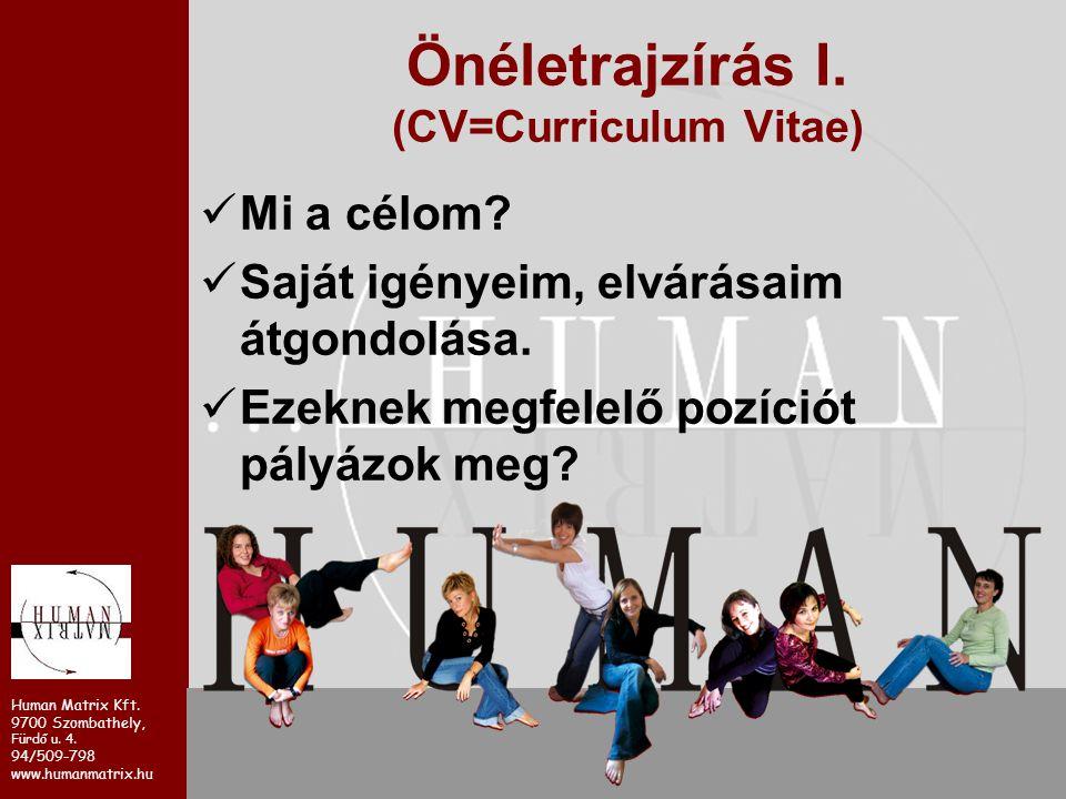 Human Matrix Kft. 9700 Szombathely, Fürdő u. 4. 94/509-798 www.humanmatrix.hu Önéletrajzírás I. (CV=Curriculum Vitae) Mi a célom? Saját igényeim, elvá