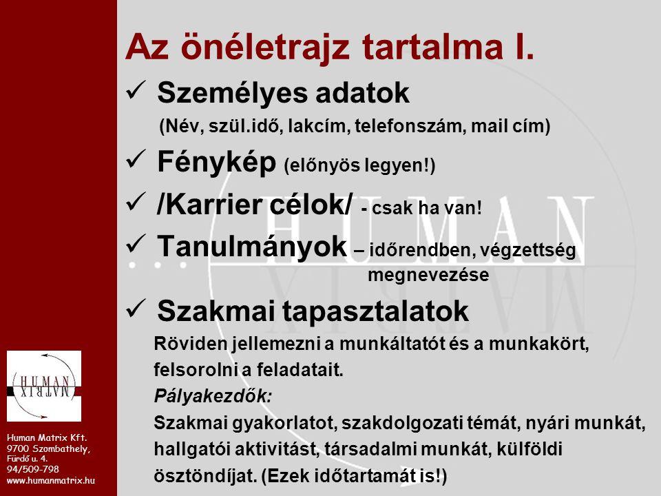 Human Matrix Kft. 9700 Szombathely, Fürdő u. 4. 94/509-798 www.humanmatrix.hu Az önéletrajz tartalma I. Személyes adatok (Név, szül.idő, lakcím, telef