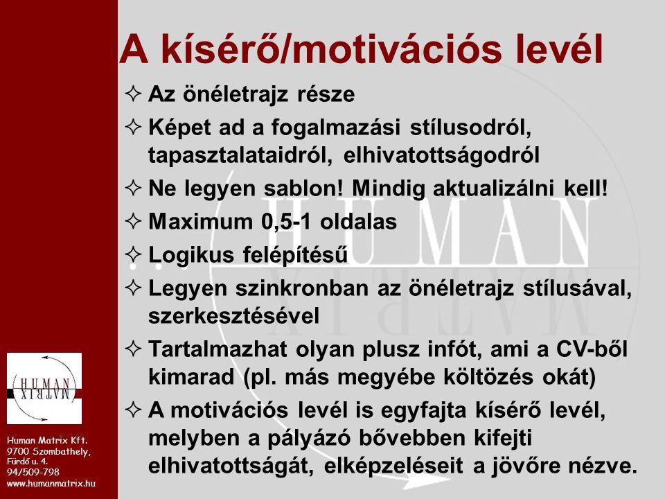 Human Matrix Kft. 9700 Szombathely, Fürdő u. 4. 94/509-798 www.humanmatrix.hu A kísérő/motivációs levél  Az önéletrajz része  Képet ad a fogalmazási