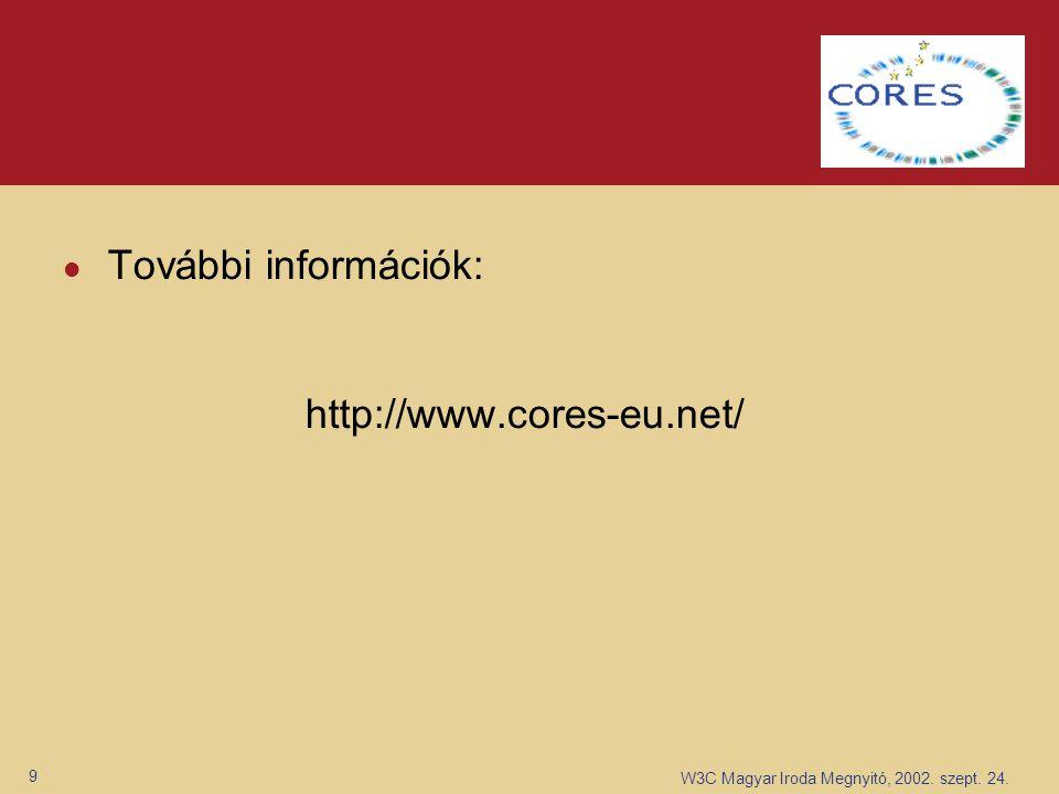 W3C Magyar Iroda Megnyitó, 2002. szept. 24. 9 További információk: http://www.cores-eu.net/