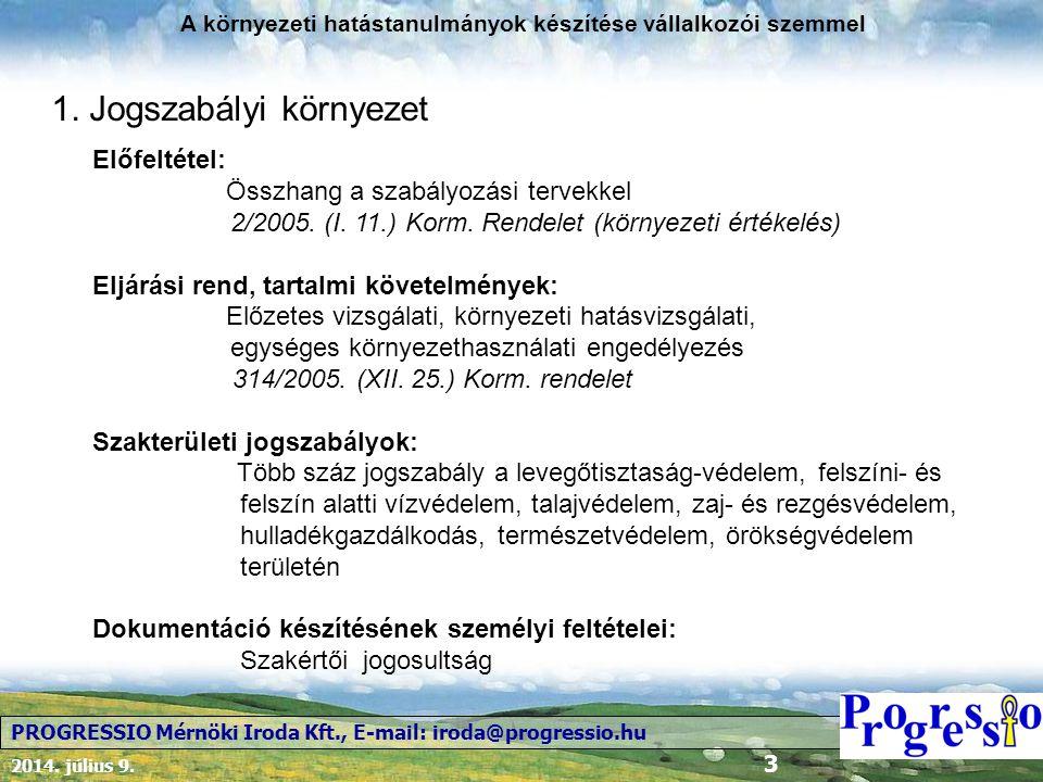 2014. július 9. 3 A környezeti hatástanulmányok készítése vállalkozói szemmel PROGRESSIO Mérnöki Iroda Kft., E-mail: iroda@progressio.hu 1. Jogszabály