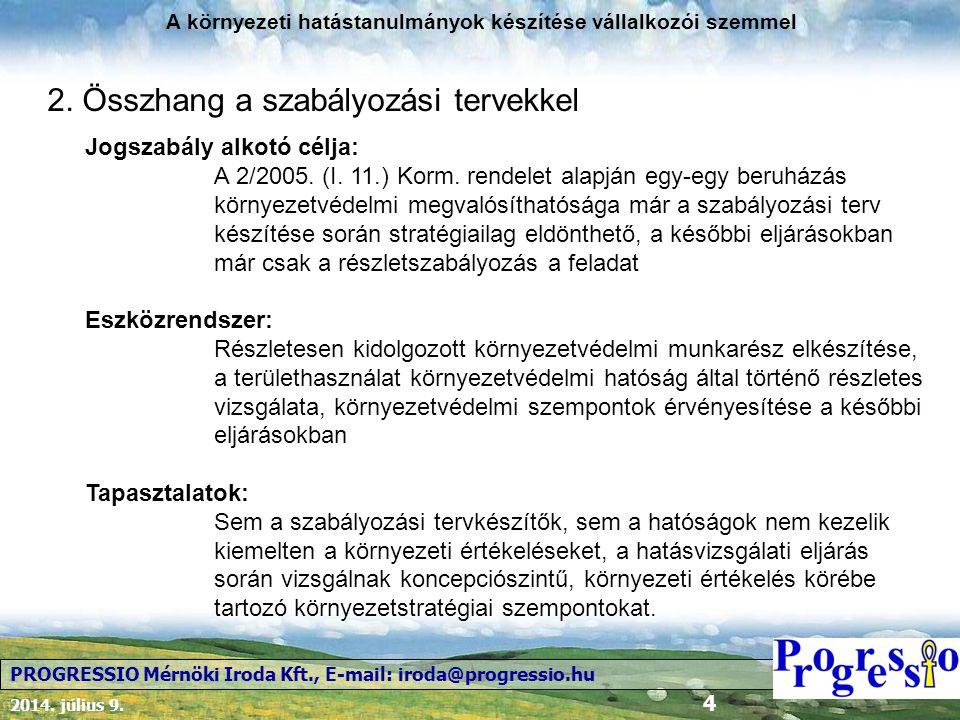 2014. július 9. 4 A környezeti hatástanulmányok készítése vállalkozói szemmel PROGRESSIO Mérnöki Iroda Kft., E-mail: iroda@progressio.hu 2. Összhang a