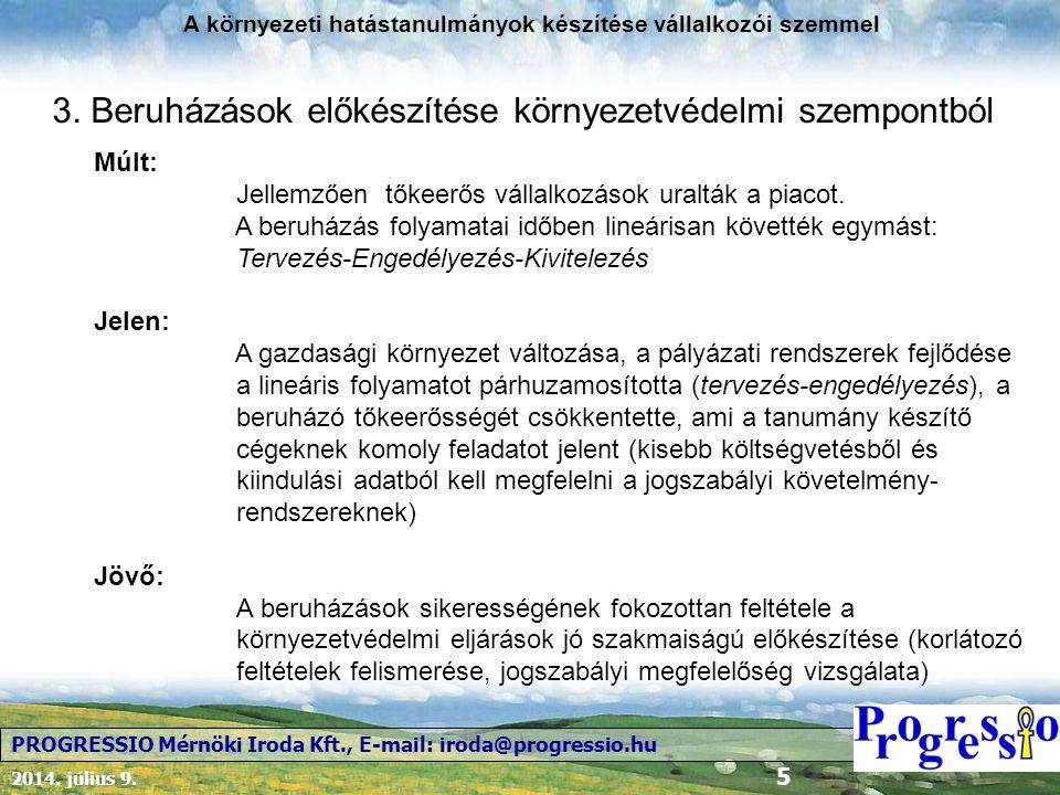 2014. július 9. 5 A környezeti hatástanulmányok készítése vállalkozói szemmel PROGRESSIO Mérnöki Iroda Kft., E-mail: iroda@progressio.hu 3. Beruházáso