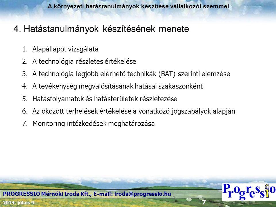 2014. július 9. 7 A környezeti hatástanulmányok készítése vállalkozói szemmel PROGRESSIO Mérnöki Iroda Kft., E-mail: iroda@progressio.hu 4. Hatástanul