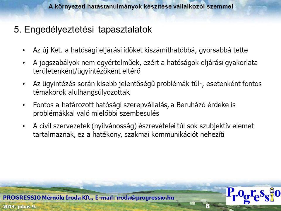 2014. július 9. 8 A környezeti hatástanulmányok készítése vállalkozói szemmel PROGRESSIO Mérnöki Iroda Kft., E-mail: iroda@progressio.hu 5. Engedélyez