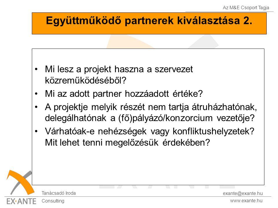 Az M&E Csoport Tagja Tanácsadó Iroda www.exante.hu Consulting exante@exante.hu Együttműködő partnerek kiválasztása 2. Mi lesz a projekt haszna a szerv