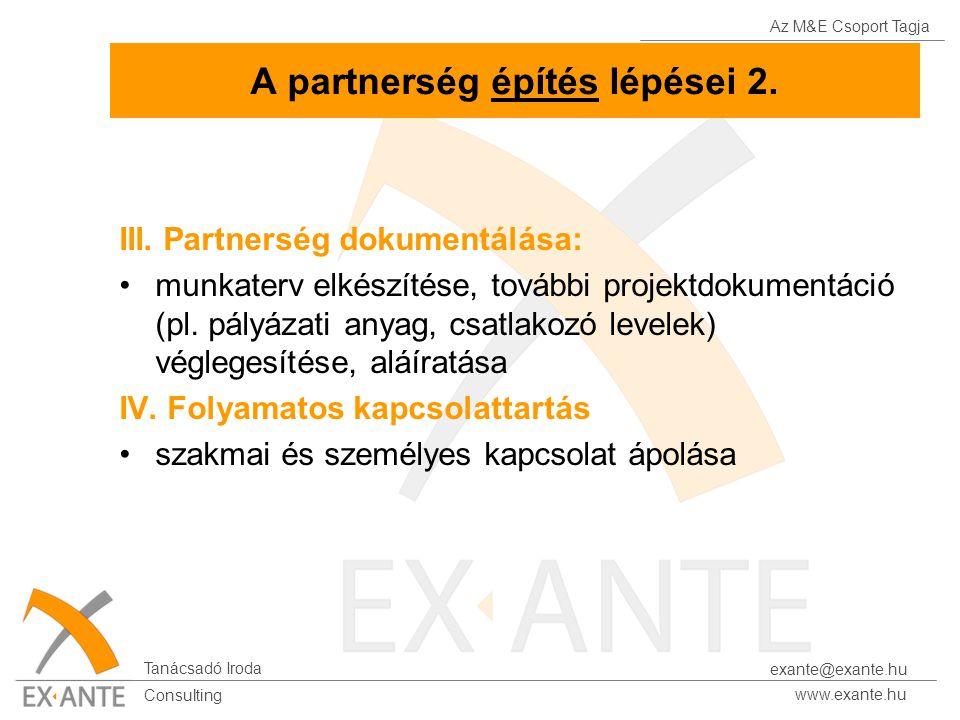 Az M&E Csoport Tagja Tanácsadó Iroda www.exante.hu Consulting exante@exante.hu A partnerség építés lépései 2. III. Partnerség dokumentálása: munkaterv