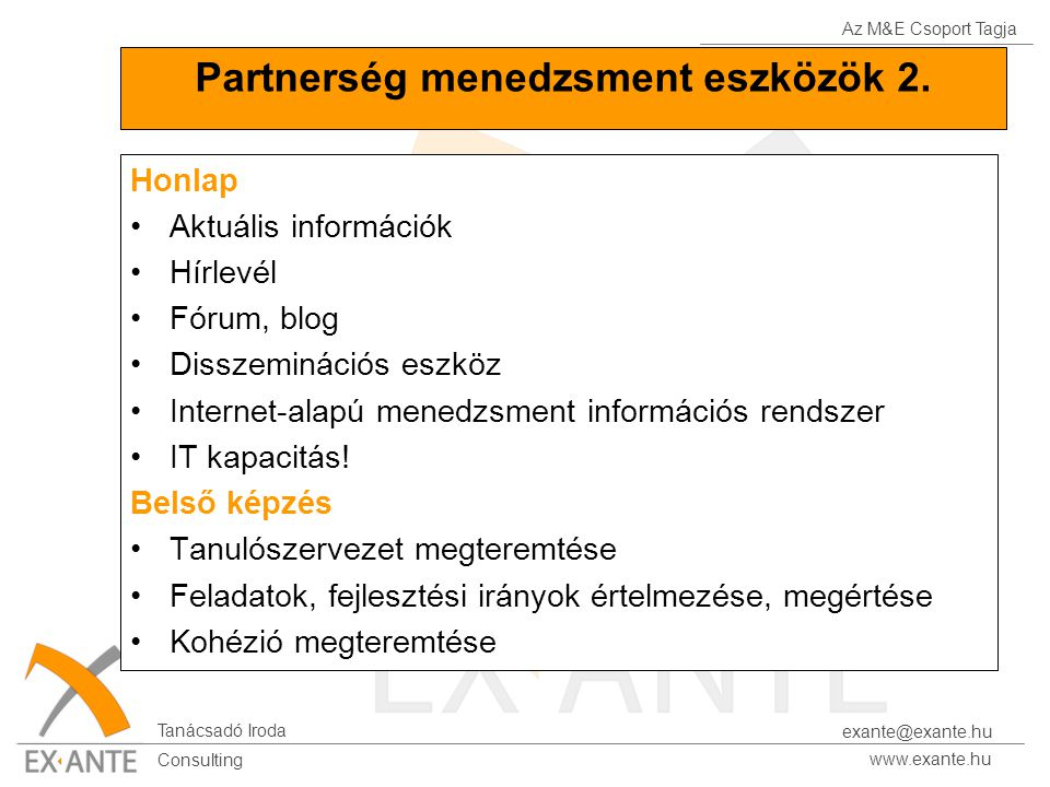 Az M&E Csoport Tagja Tanácsadó Iroda www.exante.hu Consulting exante@exante.hu Partnerség menedzsment eszközök 2. Honlap Aktuális információk Hírlevél