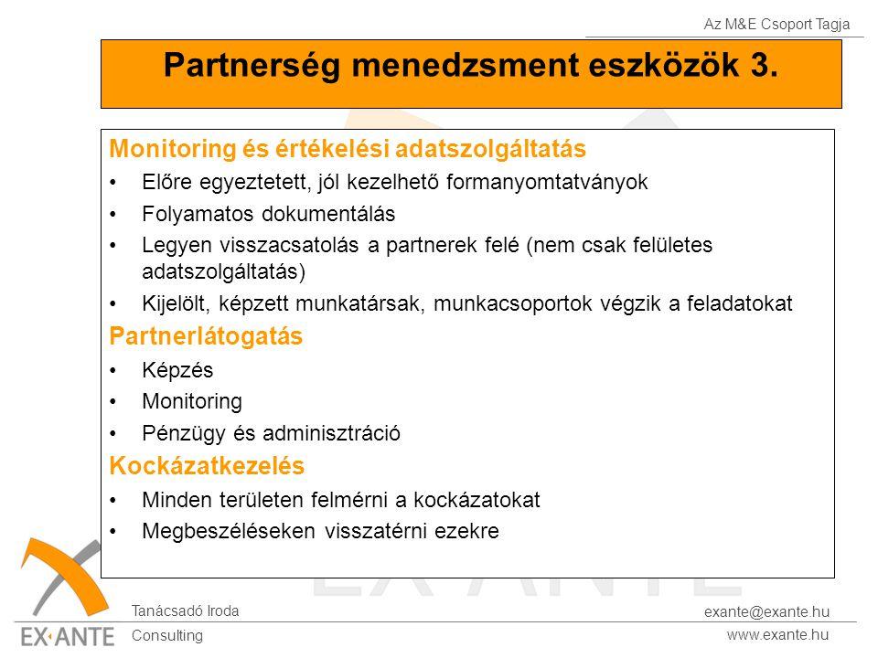 Az M&E Csoport Tagja Tanácsadó Iroda www.exante.hu Consulting exante@exante.hu Partnerség menedzsment eszközök 3. Monitoring és értékelési adatszolgál
