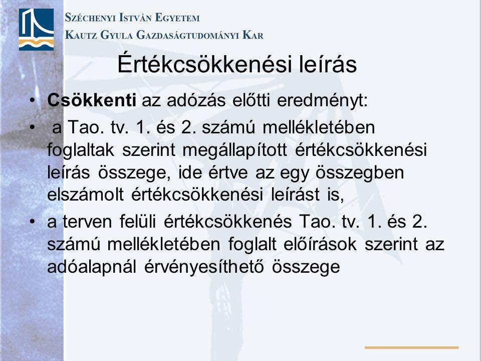 Értékcsökkenési leírás Csökkenti az adózás előtti eredményt: a Tao. tv. 1. és 2. számú mellékletében foglaltak szerint megállapított értékcsökkenési l