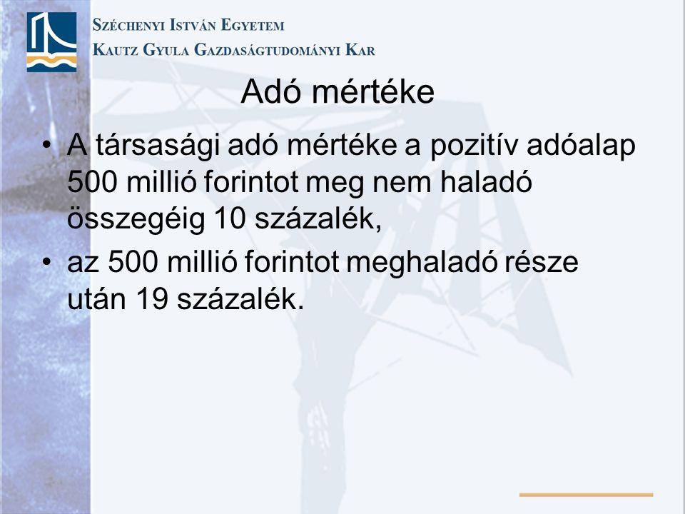 Adó mértéke A társasági adó mértéke a pozitív adóalap 500 millió forintot meg nem haladó összegéig 10 százalék, az 500 millió forintot meghaladó része
