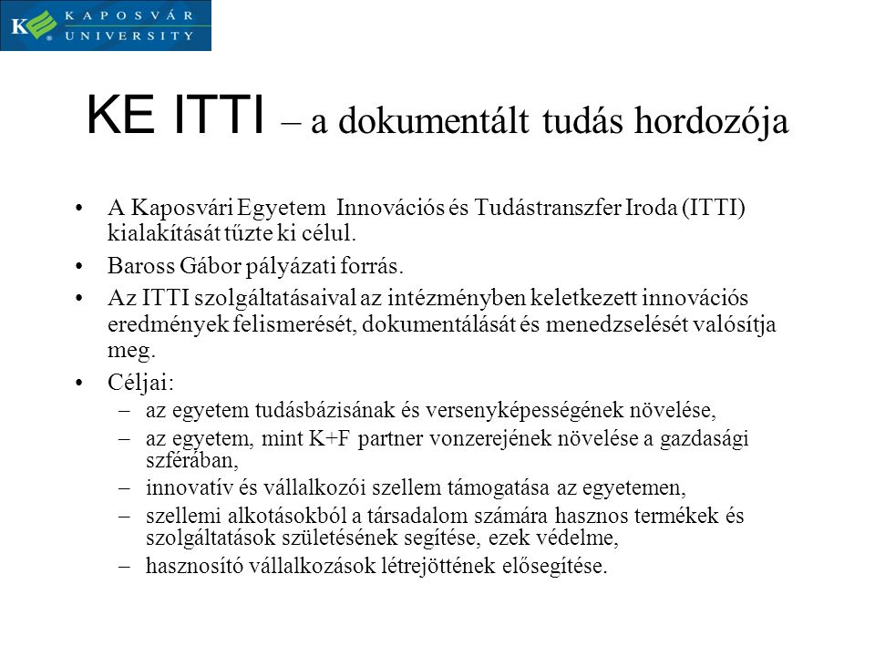 KE ITTI – a dokumentált tudás hordozója A Kaposvári Egyetem Innovációs és Tudástranszfer Iroda (ITTI) kialakítását tűzte ki célul. Baross Gábor pályáz
