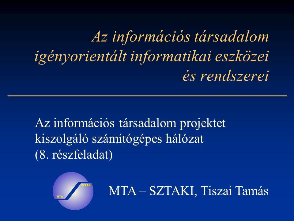 Az információs társadalom igényorientált informatikai eszközei és rendszerei Az információs társadalom projektet kiszolgáló számítógépes hálózat (8.