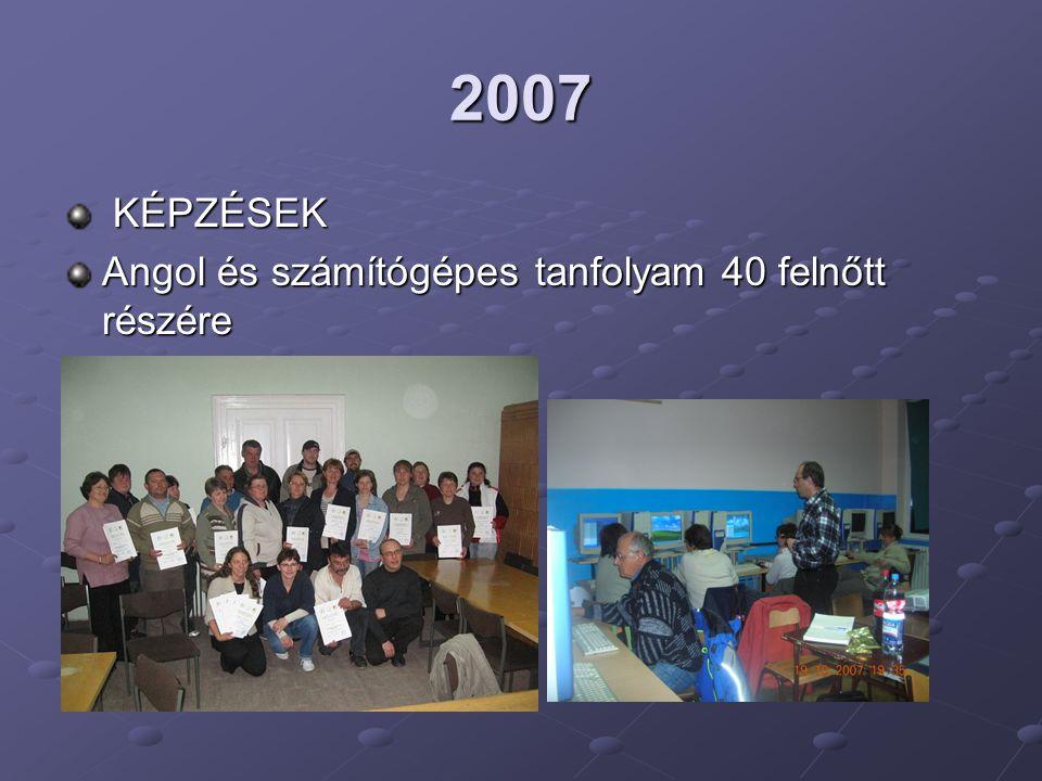 2007 KÉPZÉSEK KÉPZÉSEK Angol és számítógépes tanfolyam 40 felnőtt részére